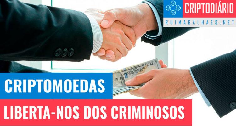 Criptomoedas Liberta-nos dos Criminosos